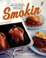 Smokin' : Recipes for Smoking Ribs, Salmon, Chicken, Mozzarrella and More with your Stovetop Cooker - Christopher Styler