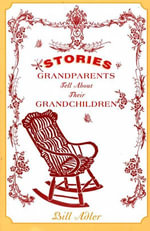 Stories Grandparents Tell About Their Grandchildren - Bill Adler