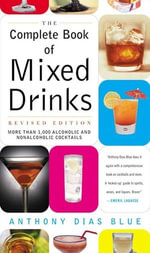 The Complete Book of Mixed Drinks : Over 1,000 Alcoholic and Non-Alcoholic Cocktails - Anthony Dias Blue