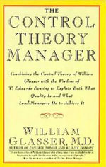 The Control Theory Manager - William Glasser, M.D.