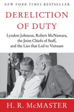 Dereliction of Duty : Johnson, McNamara, the Joint Chiefs of Staff - H. R. McMaster