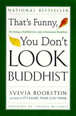That's Funny, You Don't Look Buddhist : On Being A Faithful Jew and a Passionate - Sylvia Boorstein