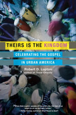 Theirs Is the Kingdom : Celebrating the Gospel in Urban America - Robert D. Lupton