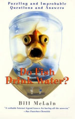 Do Fish Drink Water? : Puzzling And Improbable Questions And Answers - Bill McLain
