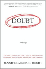 Doubt: A History : The Great Doubters and Their Legacy of Innovation from Socrates and Jesus to Thomas Jefferson and Emily Dickinson - Jennifer Hecht