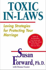 Toxic In-Laws : Loving Strategies for Protecting Your Marriage - Susan Forward