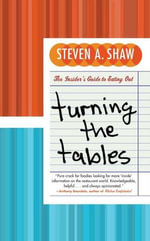 Turning the Tables : An Insider's Guide to Eating Out - Steven A. Shaw