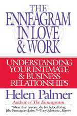 The Enneagram in Love and Work : Understanding Your Intimate and Business Relationships - Helen Palmer