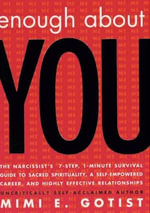 Enough About You : The Narcissist's 7-Step, 1-Minute Survival Guide to Sacred Spirituality, A Self-Empowered Career, and Highly Effective Relationships - Mimi E. Gotist