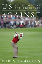 Us Against Them : Oral History of the Ryder Cup - Robin McMillan