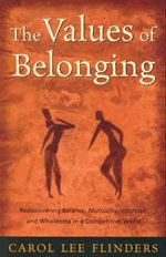 The Values of Belonging : Rediscovering Balance, Mutuality, Intuition, and Wholeness in a competitive world - Carol L. Flinders