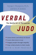 Verbal Judo : The Gentle Art of Persuasion - George J. Thompson, PhD