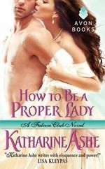 How to Be a Proper Lady : Falcon Club Series : Book 2 - Katharine Ashe