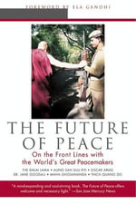 The Future of Peace : On The Front Lines with the World's Great Peacemakers - Scott Hunt
