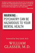 Warning : Psychiatry Can Be Hazardous to Your Mental Health - William Glasser, M.D.