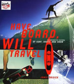 Have Board, Will Travel : The Definitive History of Surf, Skate, and Snow - Jamie Brisick