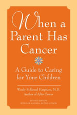 When a Parent Has Cancer : A Guide to Caring for Your Children - Wendy S. Harpham, M.D.