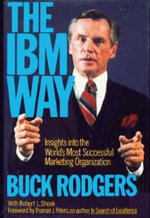 The IBM Way : Insights into the World's Most Successful Marketing Organization - Buck Rodgers