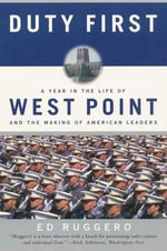 Duty First : A Year in the Life of West Point and the Making of American Leaders - Ed Ruggero