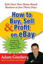 How to Buy, Sell, and Profit on eBay : Kick-Start Your Home-Based Business in Just Thirty Days - Adam Ginsberg