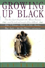 Growing Up Black : From Slave Days to the Present : 25 African-Americans Reveal the Trials and Triumphs of Their Childhoods - Jay David