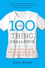 The 100 Thing Challenge : How I Got Rid of Almost Everything, Remade My Life, and Regained My Soul - Dave Bruno