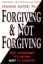 Forgiving and Not Forgiving : Why Sometimes It's Better Not to Forgive - Jeanne Safer