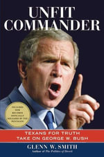 Unfit Commander : Texans for Truth Take on George W. Bush - Glenn W. Smith