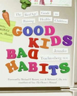 Good Kids, Bad Habits : The RealAge Guide to Raising Healthy Children - Dr. Jennifer Trachtenberg