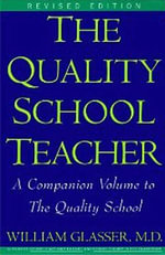 Quality School Teacher RI : Specific Suggestions for Teachers Who Are Trying to Implement the Lead-Management Ideas of the Quality School in Their Classrooms - William Glasser, M.D.