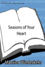 Seasons of Your Heart : Prayers and Reflections, Revised and Expanded - Macrina Wiederkehr