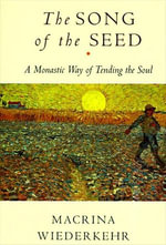 The Song of the Seed : The Monastic Way of Tending the Soul - Macrina Wiederkehr