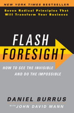 Flash Foresight : See the Invisible to Do the Impossible - Daniel Burrus
