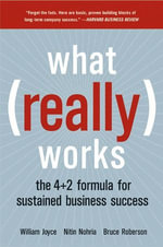 What Really Works : The 4+2 Formula For Sustained Business Success - William Joyce