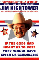 If the Gods Had Meant Us to Vote They Would Have Given Us Candidates - Jim Hightower