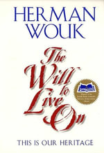The Will To Live On : This is Our Heritage - Herman Wouk