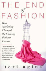 The End of Fashion : The Mass Marketing of the Clothing Business Forever - Teri Agins