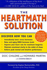 The HeartMath Solution : The Institute of HeartMath's Revolutionary Program for Engaging the Power of the Heart's Intelligence - Doc Childre