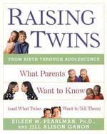 Raising Twins : What Parents Want to Know (and What Twins Want to Tell Them) - Eileen M. Pearlman