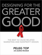 Designing for the Greater Good : The Best of Non-Profit and Cause-Related Marketing and Nonprofit Design - Peleg Top