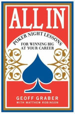 All In : Poker Night Lessons for Winning Big at Your Career - Geoff Graber
