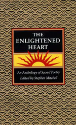 The Enlightened Heart : An Anthology of Sacred Poetry - Stephen Mitchell