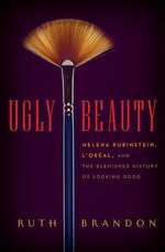 Ugly Beauty : The Ugly Face of the Beauty Business - Ruth Brandon
