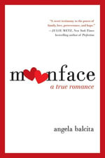 Moonface : A True Romance - Angela Balcita