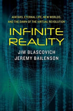 Infinite Reality : Avatars, Eternal Life, New Worlds, and the Dawn of the Virtual Revolution - Jim Blascovich
