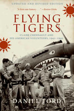 Flying Tigers : Claire Chennault and his American Volunteers, 1941-1942 - Daniel Ford