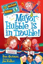 My Weirder School #6 : Mayor Hubble Is in Trouble! - Dan Gutman