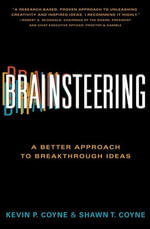 Brainsteering : The Better Approach to Breakthrough Ideas - Kevin P. Coyne
