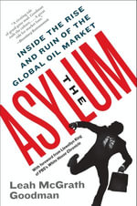 The Asylum : The Renegades Who Hijacked the World's Oil Market - Leah McGrath Goodman