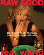 Raw Food/Real World : 100 Recipes to Get the Glow - Matthew Kenney